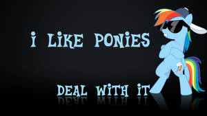 I like Ponies, Deal with It - Wallpaper by GuruGrendo