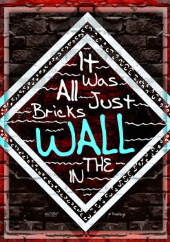 It was all just bricks in the wall