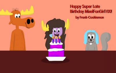 Happy Super Late Birthday MixelFanGirl100! (2019) by Frank-Cookieman