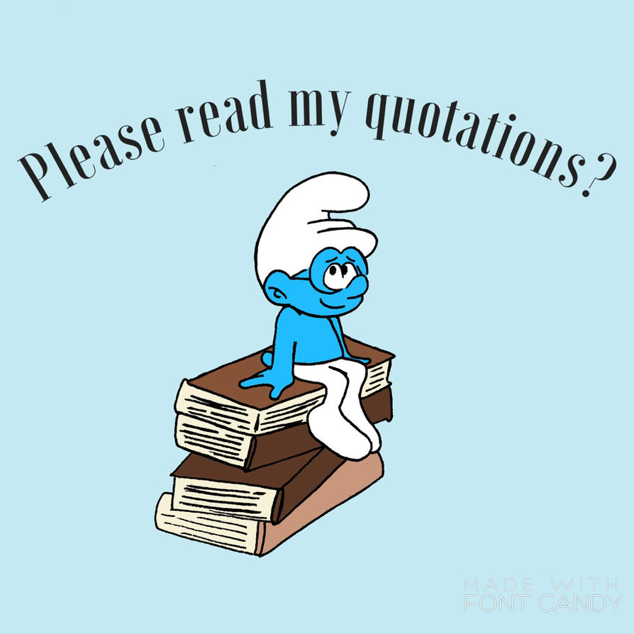Please Read My Quotations? by EpicSmurfGirl