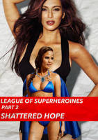 League of Superheroines 2:  Shattered Hope (STORY) by Free---Fall