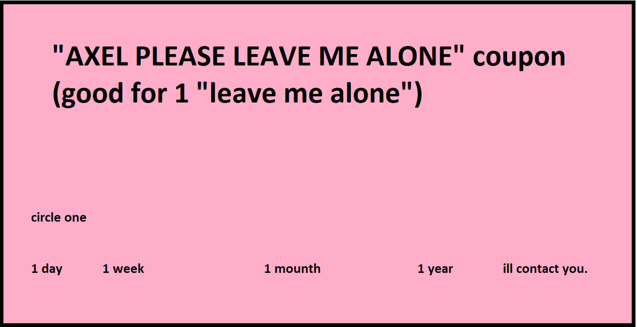 Leave Me Alone Coupons By Axelfirekirby On Deviantart