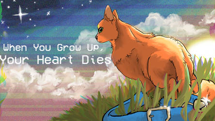 When You Grow Up, You Heart Dies- thumbnail entry by TheGreenPigeon