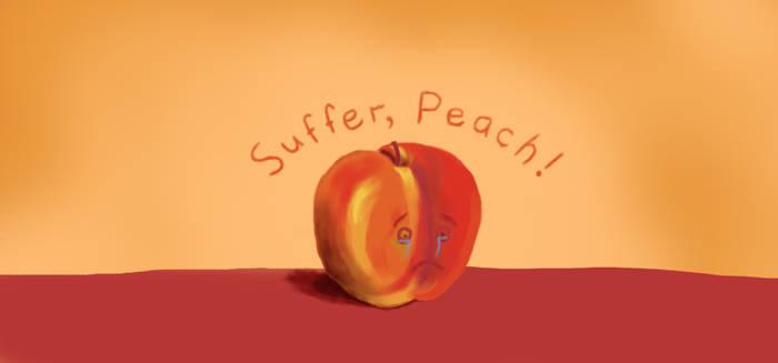 Suffer, Peach!