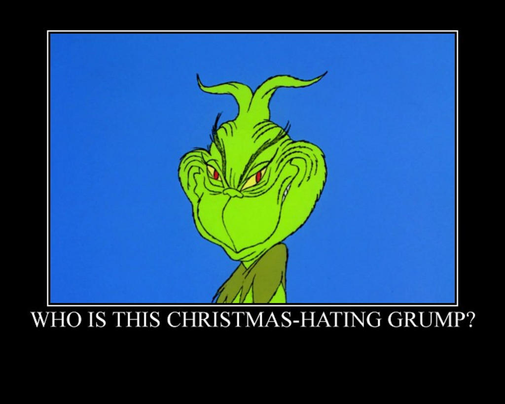 Christmas Hater.He S A Christmas Hater And A King Of The Grumps By