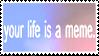 Life is a MEME