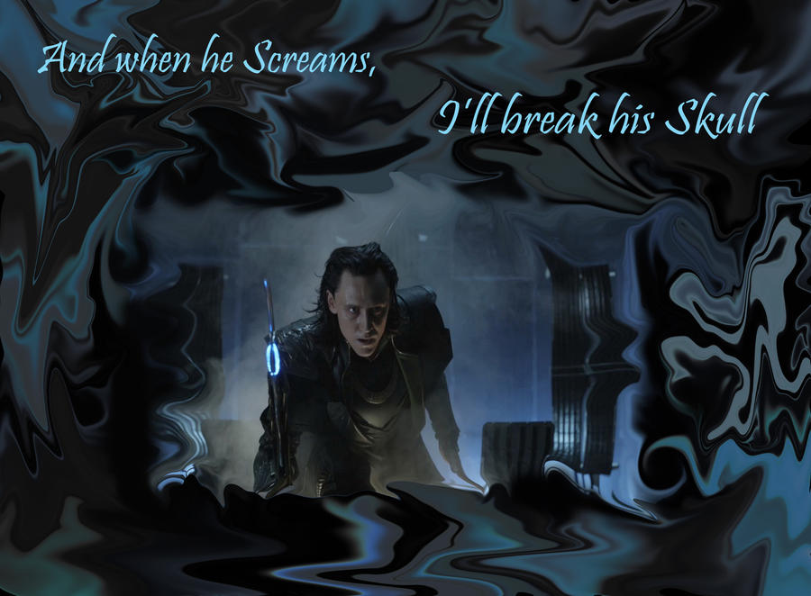 Loki And when he Screams, I'll Break his Skull by coly19