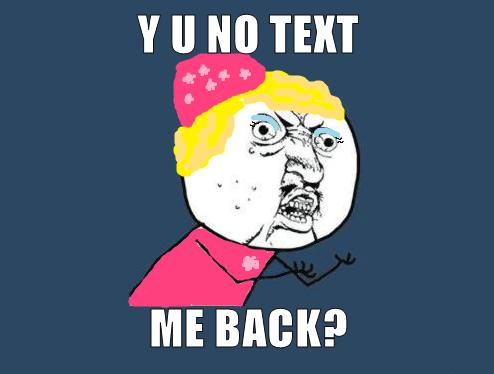 Y U NO TEXT ME BACK? by sarahrider on DeviantArt Y U No Meme