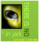 THERE IS NO   IN JARK.