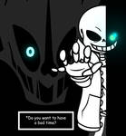 *Do you want to have a bad time?