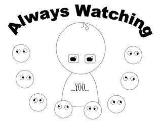 Always Watching...You... by SomeonesWatchingYou