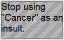 Please Don't Use 'Cancer' as an Insult Stamp