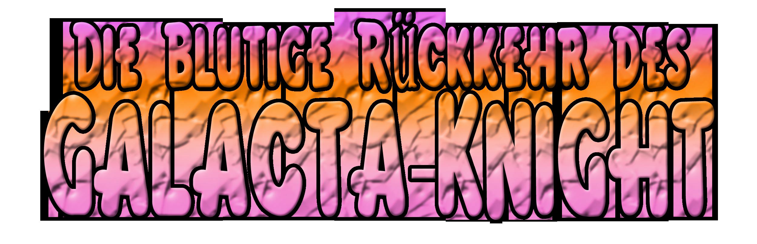 Die Blutige Ruckkehr des Galacta Knight Logo by KingAsylus91