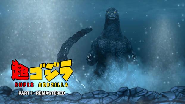 Super Godzilla The Movie Part 1 - REMASTERED