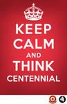 Keep Calm and Think Centennial