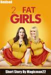 2 FAT GIRLS (Revised)