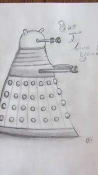 But I love you, A Dalek Sketch