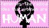 Feminism: The radical idea that women are human by digitalchlorophyll