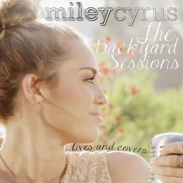 miley cyrus the backyard sessions by turnaka on deviantart