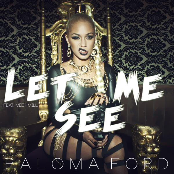 paloma ford feat meek mill let me see by turnaka on. Black Bedroom Furniture Sets. Home Design Ideas