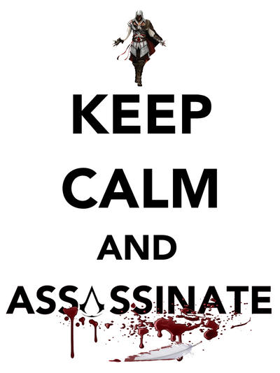 Keep Calm And Assassinate By Tees Plees On Deviantart