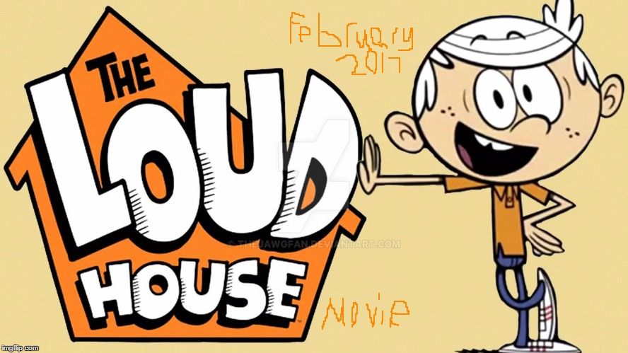 Movie coming soon. The loud house in