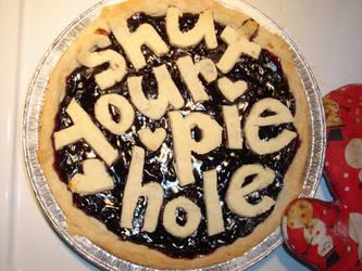 Shut Your Pie Hole by crosspollenation