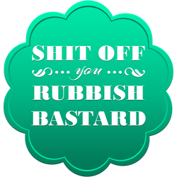 Shit off you rubbish bastard by Bobbu