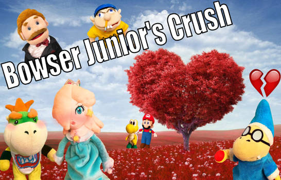 SML Movie: Bowser Junior's Crush (Fan Made)