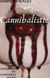 Cannibalistic (completed) by DawnOfTheAgez