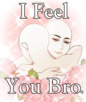 I FEEL YOU BRO (Shoujo ver)