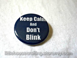 Keep Calm and Don't Blink 1.25 inch pinback button by LittleHouseCrafting