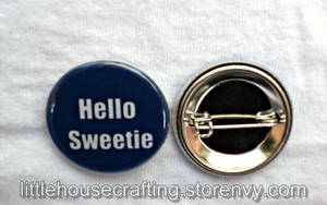 Hello Sweetie 1.25 inch pinback button by LittleHouseCrafting
