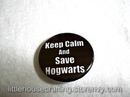 Keep Calm and Save Hogwarts pinback button by LittleHouseCrafting