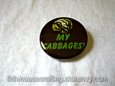 My Cabbages! 1.25 inch pinback button by LittleHouseCrafting