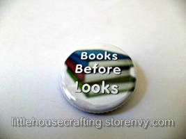 Books Before Looks 1.25 inch pinback button by LittleHouseCrafting