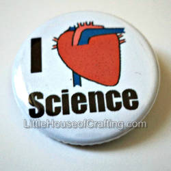 I [Heart] Science 1.25 inch button by LittleHouseCrafting