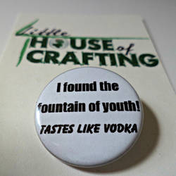 Fountain of Youth Tastes Like Vodka 1.25 inch pin by LittleHouseCrafting