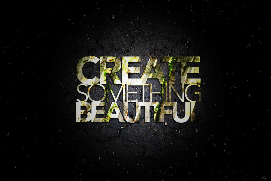 Create Something Beautiful by DrewDahlman