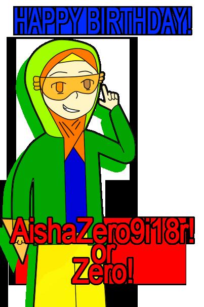 HAPPY BIRTHDAY AISHAZERO9I18R!! by BetweenIandGirl