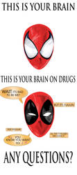 This is your brain on drugs ( FT. Deadpool ) by OperationCornDog