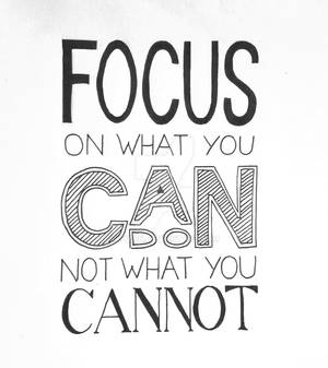 Focus on what you can do, not what you cannot