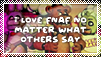 I love FNAF no matter what others say (Stamp F2U) by Stamp3Maker