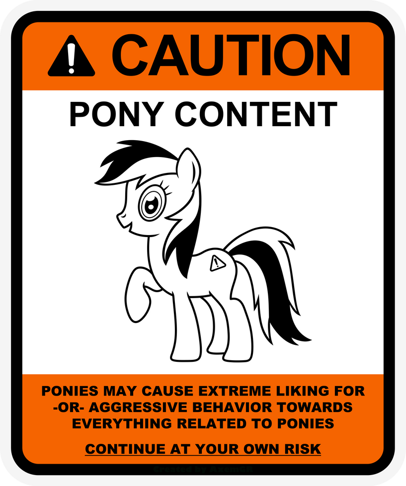 Pony warning label: Caution Pony Content by AxemGR