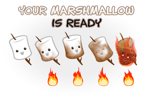 Your Marshmallow is Ready