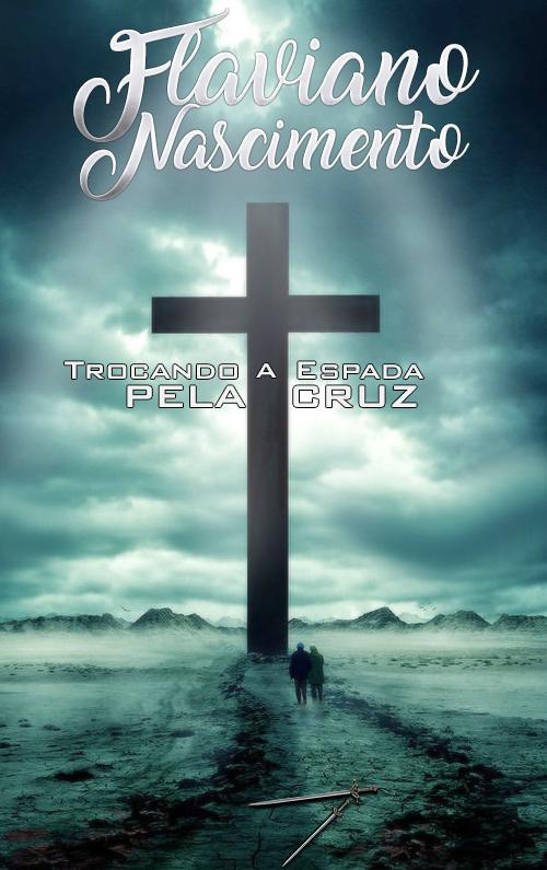 Capa Trocando a espada pela cruz by thiagoarantes20