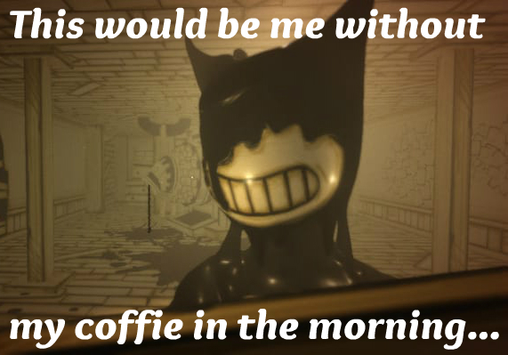 Batim Bendy Is Not A Morning Person Funny Meme By