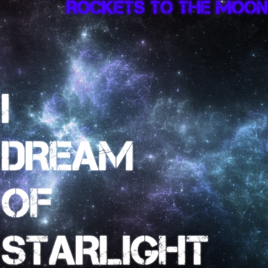 Rockets To The Moon: I Dream Of Starlight By