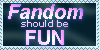 Fandom Should be Fun -Ver. 2 by FirefuryAmahira