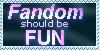 Fandom Should be Fun -Ver. 2 by FirefuryAmahira